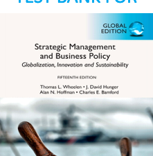 Test Bank for Strategic Management and Business Policy: Globalization, Innovation and Sustainability, 15th Edition by Thomas L. Wheelen, J David Hunger, Alan N. Hoffman, Charles E. Bamford