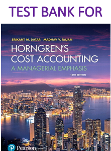 Test Bank for Horngren's Cost Accounting: A Managerial Emphasis 16th Edition by Srikant M. Datar, Madhav V. Rajan.