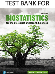Test Bank by Biostatistics for the Biological and Health Sciences 2nd Edition by Marc M. Triola, Mario F. Triola, Jason Roy