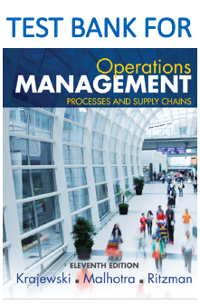 Test Bank for Operations Management Processes and Supply Chains 11th Edition book by Lee J. Krajewski, Manoj K. Malhotra, Larry P. Ritzman