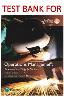 Test Bank for Operations Management Processes and Supply Chains 12th (Twelfth) Edition book by Lee J. Krajewski, Manoj K. Malhotra, Larry P. Ritzman