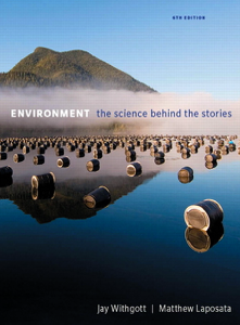 Environment The Science Behind the Stories, 6th Edition by Jay H. Withgott, Matthew Laposata