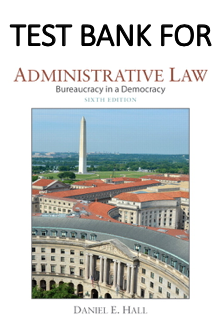 Test Bank for Administrative Law Bureaucracy in a Democracy 6th Edition by Dr. Daniel E. Hall