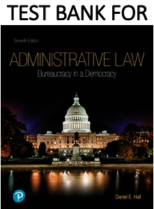 Test Bank for Administrative Law Bureaucracy in a Democracy 7th Edition by Dr. Daniel E. Hall