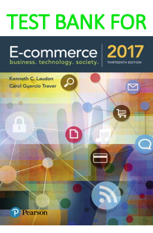 Test Bank for E-Commerce 2017 13th Edition Book by Kenneth C. Laudon, Carol Guercio Traver