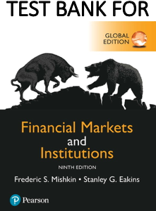 Test Bank for Financial Markets and Institutions 8th Global Edition by Frederic S. Mishkin, Stanley Eakins