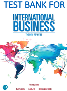 Test Bank for International Business The New Realities 5th Edition By S. Tamer Cavusgil, Gary Knight, John Riesenberger