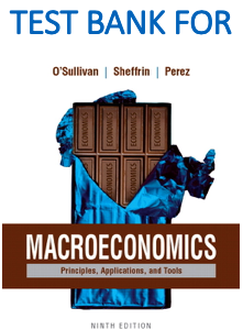 Test Bank for Macroeconomics Principles, Applications, and Tools 9th Edition by Arthur O'Sullivan, Steven Sheffrin, Stephen Perez