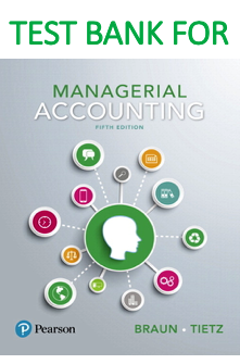 Test Bank for Managerial Accounting 5th Edition Book by Karen W. Braun, Wendy M. Tietz