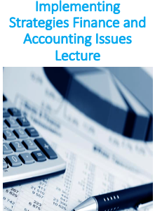 Implementing Strategies Finance and Accounting Issues Lecture (Strategic Management)