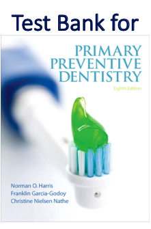 Test Bank for Primary Preventive Dentistry 8th Edition by Norman O. Harris, Franklin Garcia-Godoy, Christine Nielsen Nathe