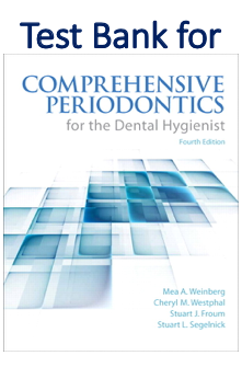 Test Bank for Comprehensive Periodontics for the Dental Hygienist 4th Edition by Mea A. Weinberg, Cheryl Westphal Theile, Stuart J. Froum, Stuart Segelnick