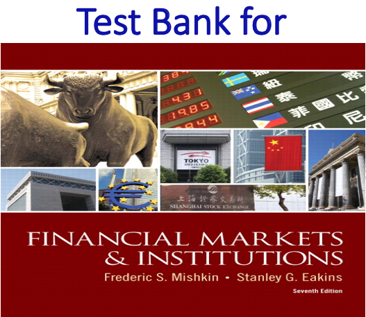 Test bank for Financial Markets and Institutions 7th Edition