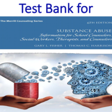 Test Bank for Substance Abuse Information for School Counselors Social Workers Therapists and Counselors 6th Edition by Gary L. Fisher, Thomas C. Harrison