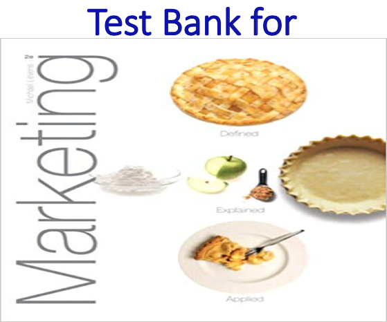 Test Bank for Marketing Defined, Explained, Applied 2nd Edition