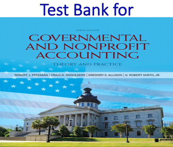 Test Bank for Governmental and Nonprofit Accounting 10th Edition by Robert J. Freeman, Craig D. Shoulders, Dwayne N. McSwain, Robert B. Scott