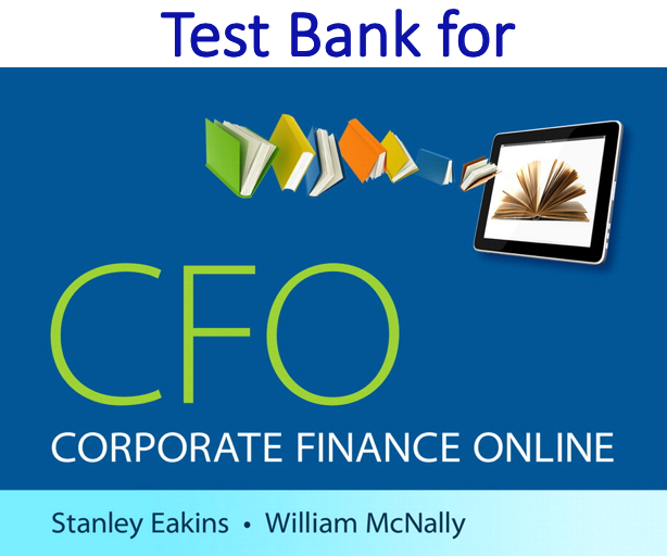 Test Bank for Corporate Finance Online by Stanley Eakins, William McNally
