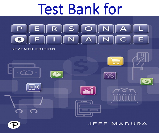 Test Bank for Personal Finance 7th Edition by Jeff Madura