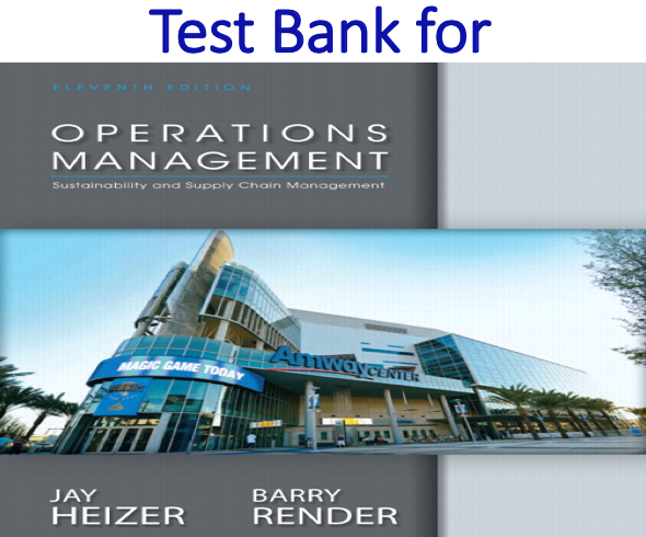 Test Bank for Operations Management 11th Edition by Jay Heizer, Barry Render