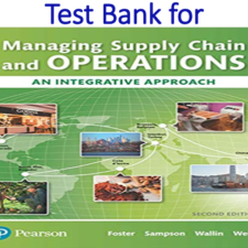 Test Bank for Managing Supply Chain and Operations An Integrative Approach 2nd Edition by S. Thomas Foster, Scott E. Sampson, Cynthia Wallin, Scott W. Webb