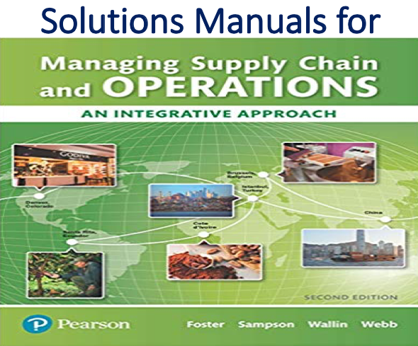 Solutions Manual for Managing Supply Chain and Operations An Integrative Approach 2nd Edition