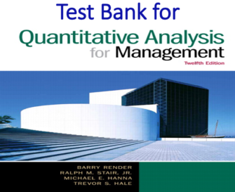 Test Bank for Quantitative Analysis for Management 12th Edition by Barry Render, Ralph M. Stair, Michael E. Hanna, Trevor S. Hale