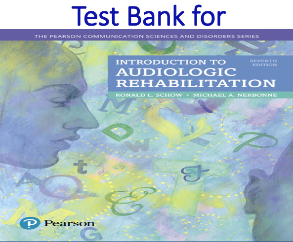 Test Bank for Introduction to Audiologic Rehabilitation 7th Edition