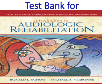 Test Bank for Introduction to Audiologic Rehabilitation 6th Edition by Ronald L. Schow, Michael A. Nerbonne
