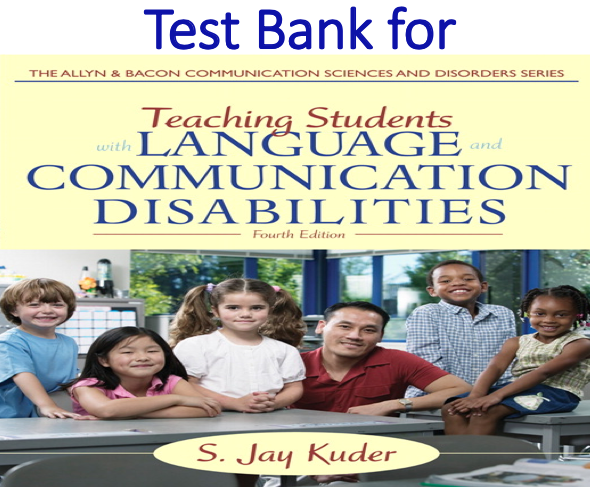 Test Bank for Teaching Students with Language and Communication Disabilities 4th Edition by Jay Kuder
