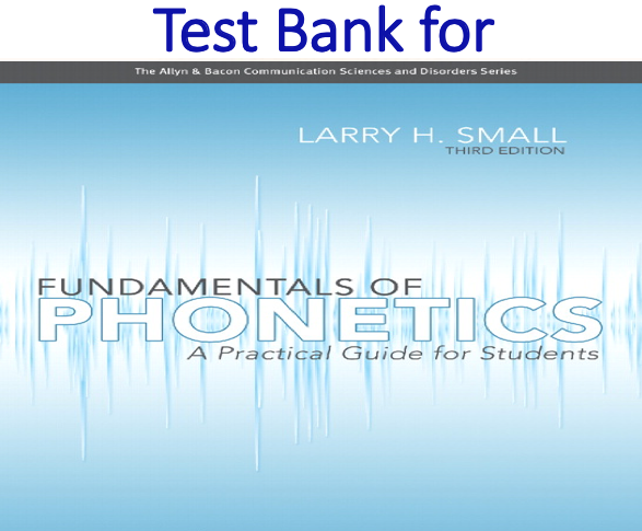Test Bank for Fundamentals of Phonetics A Practical Guide for Students 3rd Edition