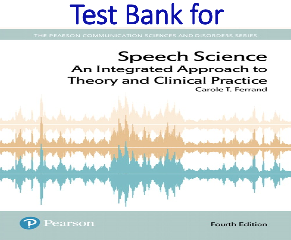 Test Bank for Speech Science An Integrated Approach to Theory and Clinical Practice 4th Edition by Carole T. Ferrand