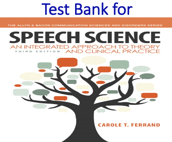 Test Bank for Speech Science An Integrated Approach to Theory and Clinical Practice 3rd Edition
