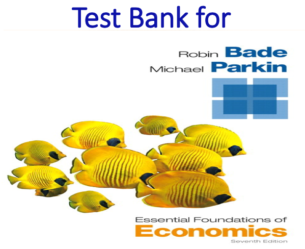 Test Bank for Essential Foundations of Economics 7th Edition
