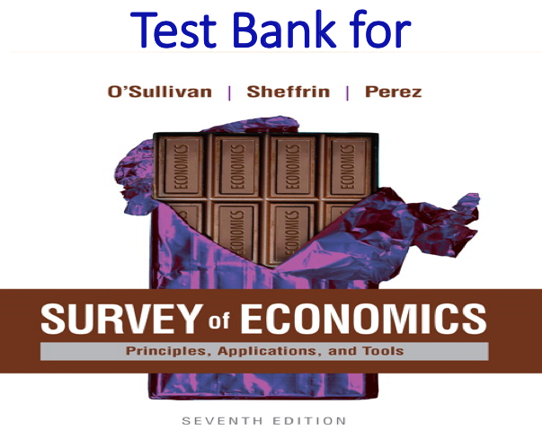 Test Bank for Survey of Economics Principles, Applications, and Tools 7th Edition