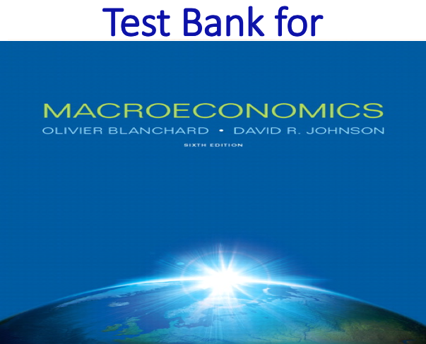 Test Bank for Macroeconomics 6th Edition by Olivier Blanchard