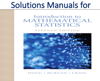Solutions Manual for Introduction to Mathematical Statistics 7th Edition by Robert V. Hogg, Joseph W. McKean, Allen T. Craig, Late