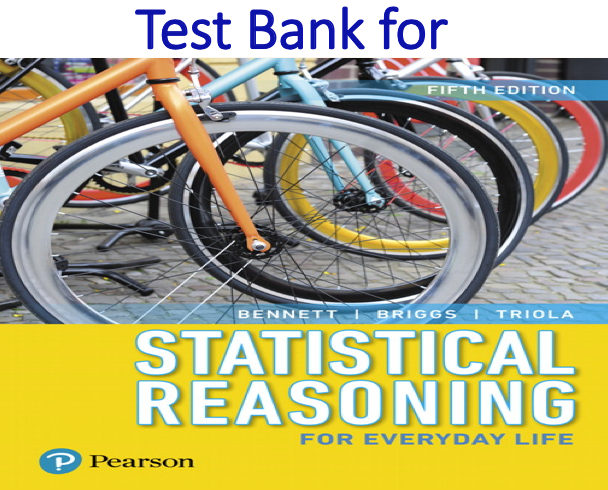 Test Bank for Statistical Reasoning for Everyday Life 5th Edition by Jeffrey O. Bennett, William L. Briggs, Mario F. Triola
