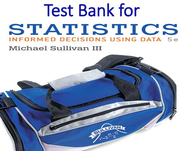 Test Bank for Statistics Informed Decisions Using Data 5th Edition by Michael Sullivan