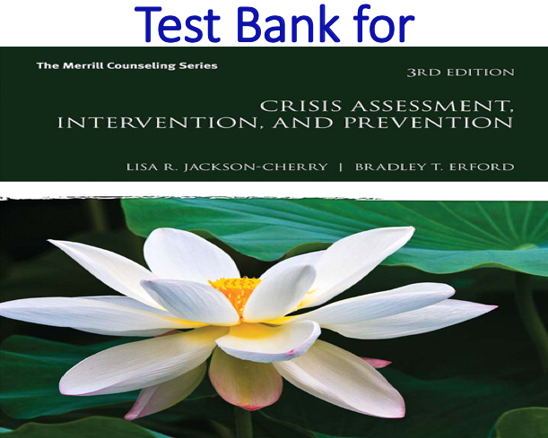 Test Bank for Crisis Assessment, Intervention, and Prevention 3rd Edition by Lisa R. Jackson-Cherry, Bradley T. Erford