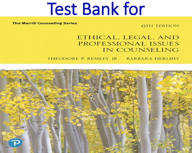 Test Bank for Ethical, Legal, and Professional Issues in Counseling 6th Edition by Theodore P. Remley, Barbara P. Herlihy