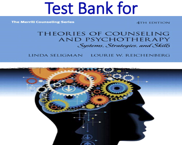 Test Bank for Theories of Counseling and Psychotherapy Systems, Strategies, and Skills 4th Edition