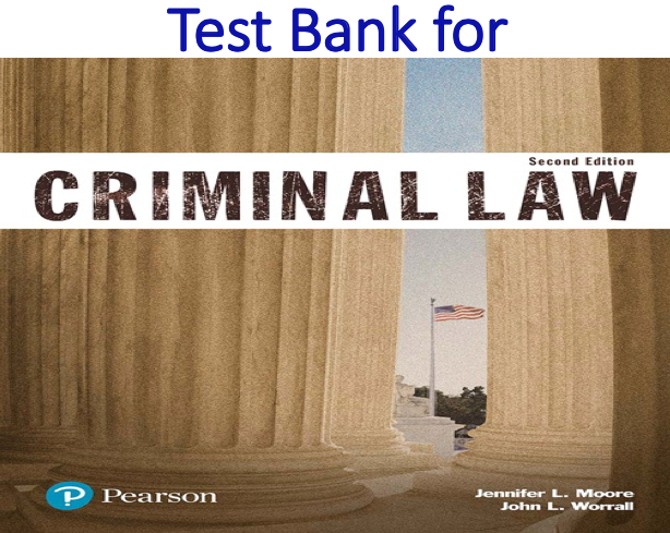 Test Bank for Criminal Law 2nd Edition by Jennifer L. Moore, John L. Worrall