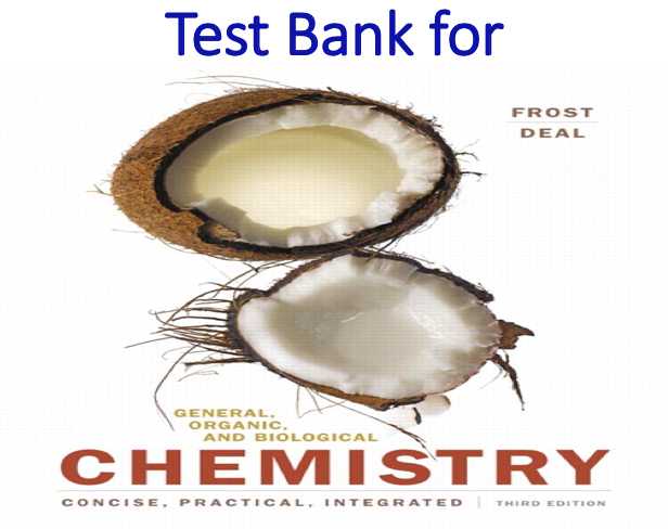 Test Bank for General, Organic, and Biological Chemistry 3rd Edition by Laura D. Frost, S. Todd Deal