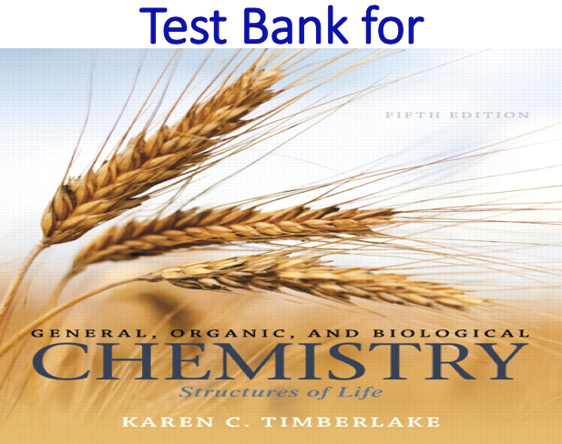 Test Bank for General, Organic, and Biological Chemistry Structures of Life 5th Edition by Karen C. Timberlake