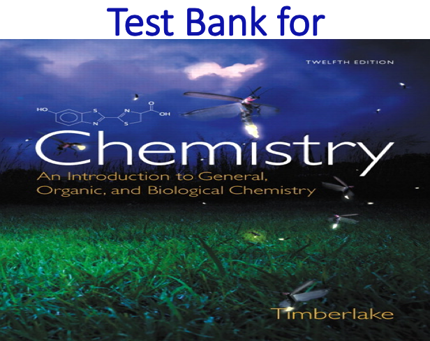 Test Bank for Chemistry An Introduction to General, Organic, and Biological Chemistry 12th Edition by Karen C. Timberlake