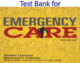 Test Bank for Emergency Care 13th Edition by Daniel J. Limmer, Michael F. O'Keefe, Edward T. Dickinson