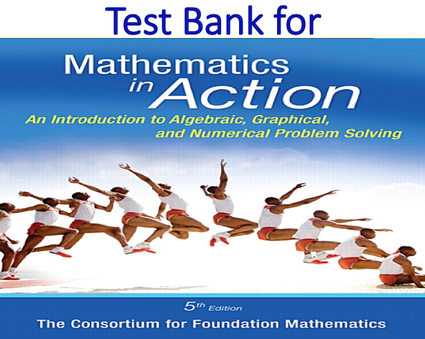 Test Bank for Mathematics in Action An Introduction to Algebraic, Graphical, and Numerical Problem Solving 5th Edition