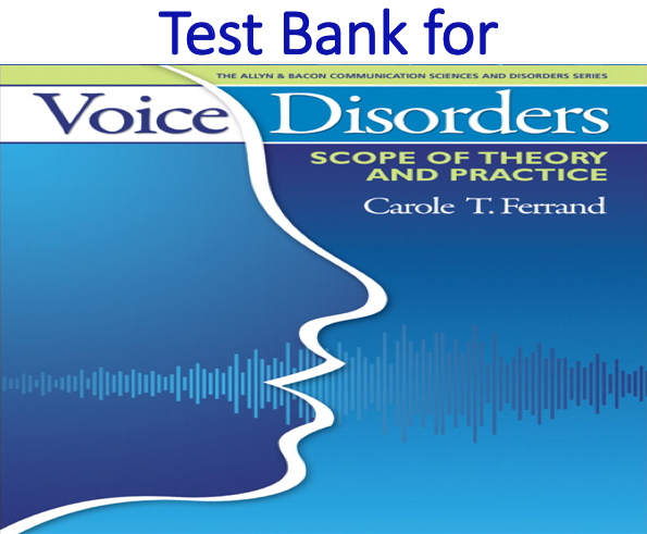 Test Bank for Voice Disorders Scope of Theory and Practice