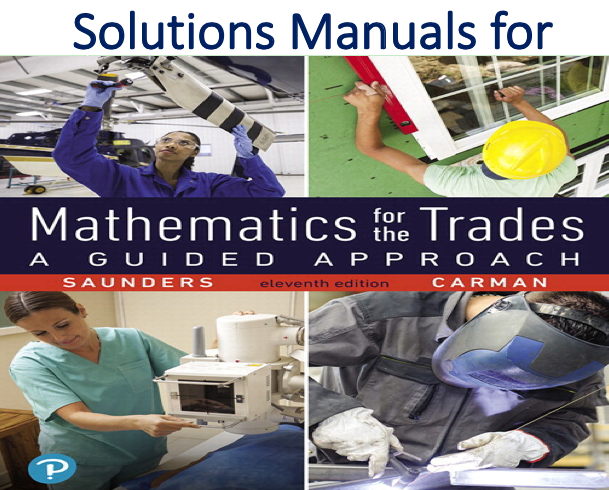 Solutions Manual for Mathematics for the Trades A Guided Approach 11th Edition by Hal M. Saunders, Hal Saunders, Robert A. Carman