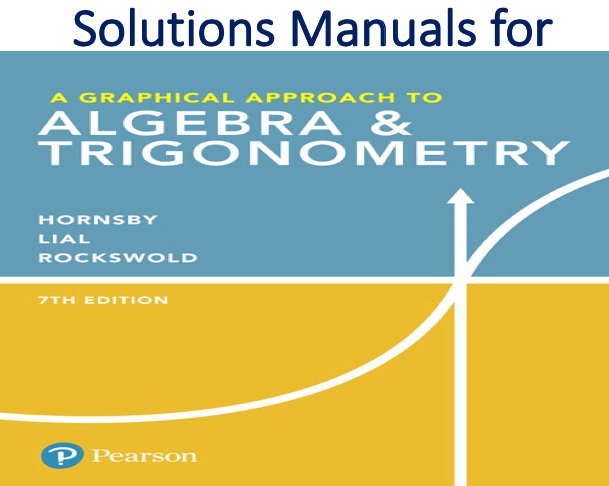 Solutions Manual for A Graphical Approach to Algebra & Trigonometry 7th Edition